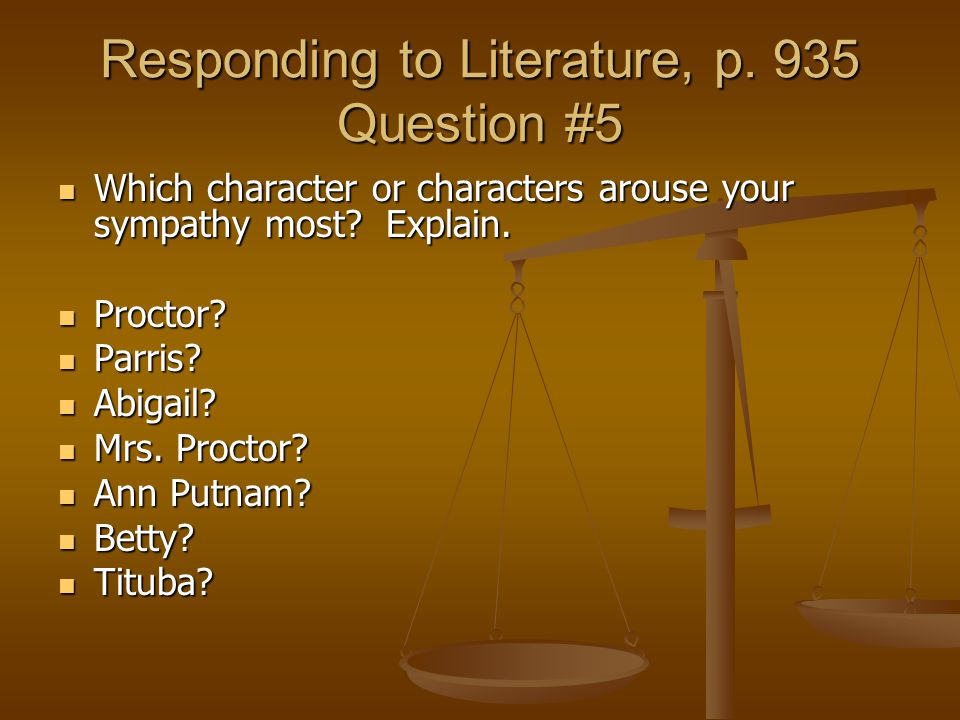 Responding to Literature, p. 935 Question #5 Which character or characters arouse your sympathy most? Explain. Which character or characters arouse yo