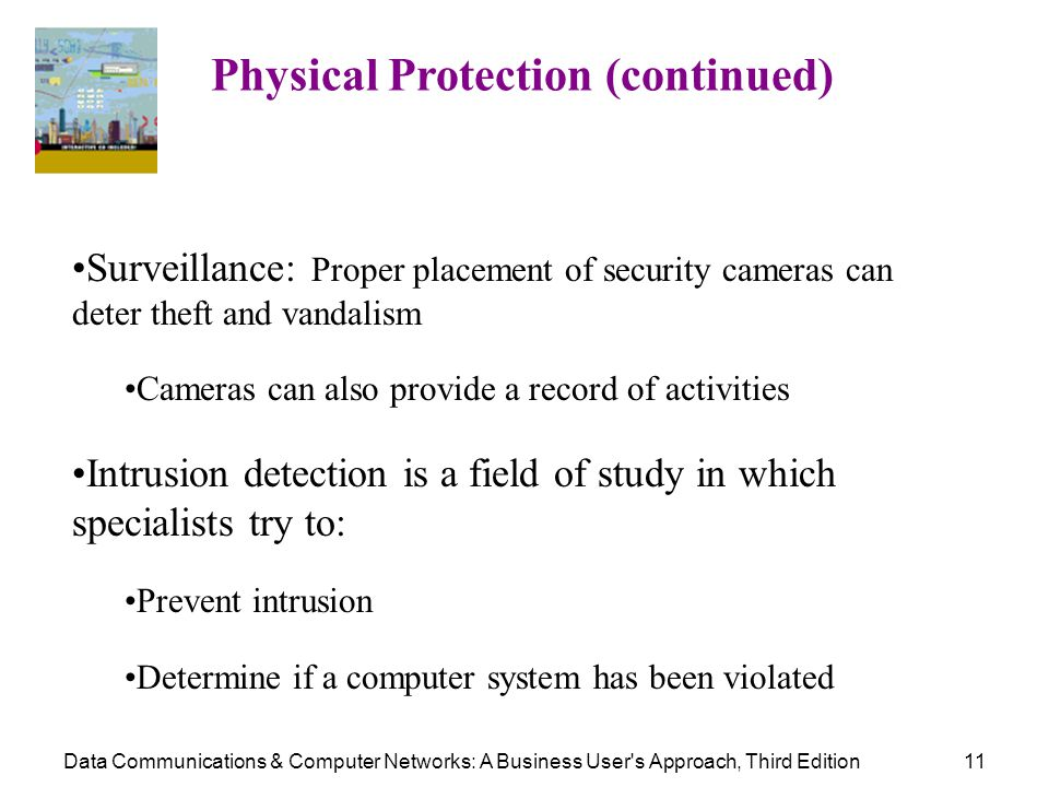 Data Communications & Computer Networks: A Business User's Approach, Third Edition11 Physical Protection (continued) Surveillance: Proper placement of
