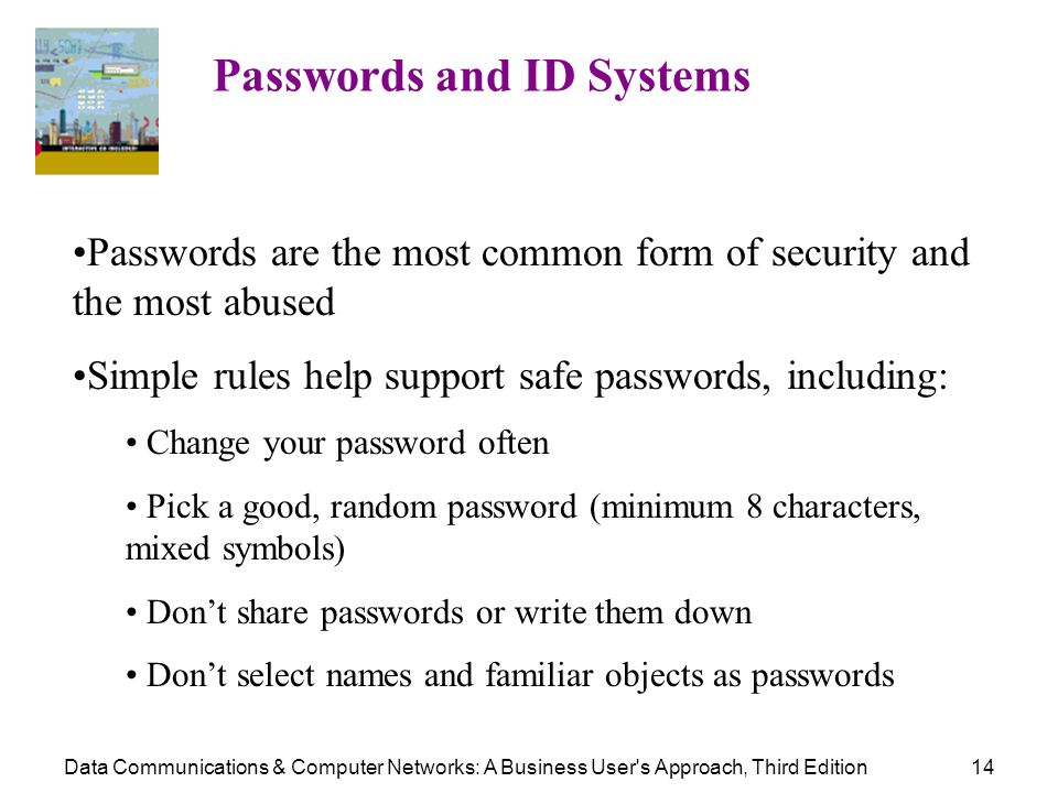 Data Communications & Computer Networks: A Business User's Approach, Third Edition14 Passwords and ID Systems Passwords are the most common form of se