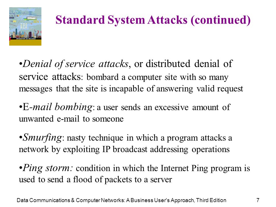 Data Communications & Computer Networks: A Business User's Approach, Third Edition7 Standard System Attacks (continued) Denial of service attacks, or