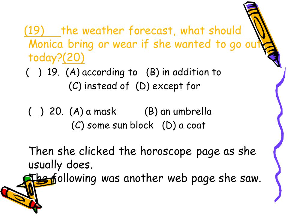 (19) the weather forecast, what should Monica bring or wear if she wanted to go out today (20) ( ) 19.