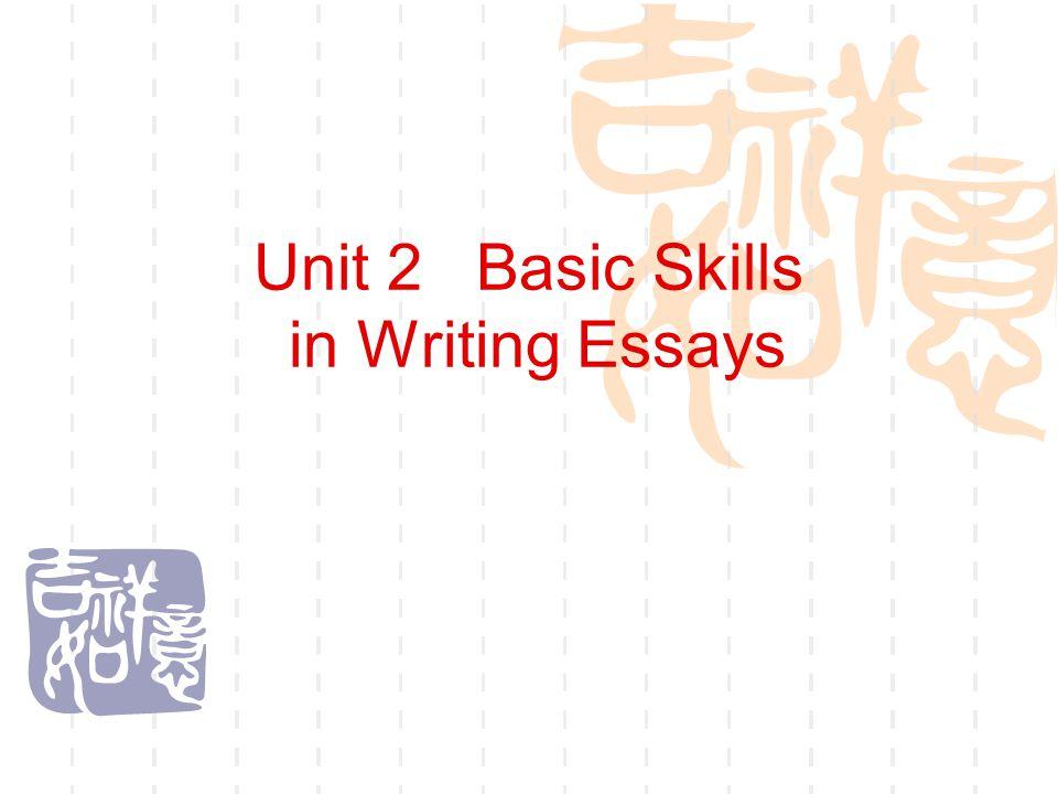 Unit 2 Basic Skills in Writing Essays