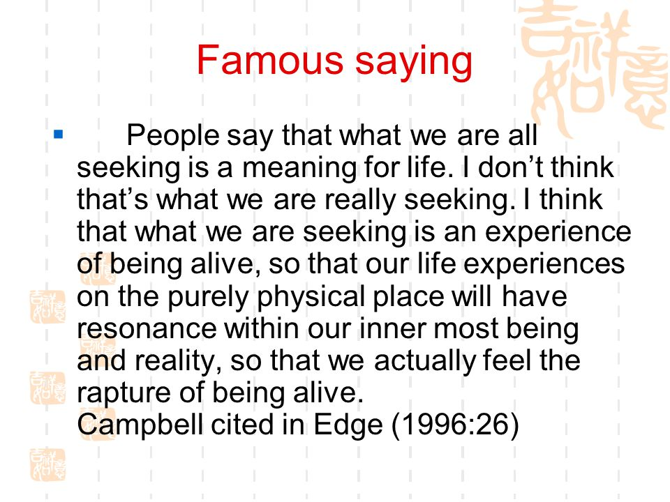 Famous saying  People say that what we are all seeking is a meaning for life.