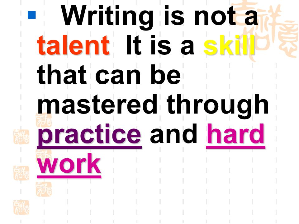 talentskill practice hard work  Writing is not a talent It is a skill that can be mastered through practice and hard work.