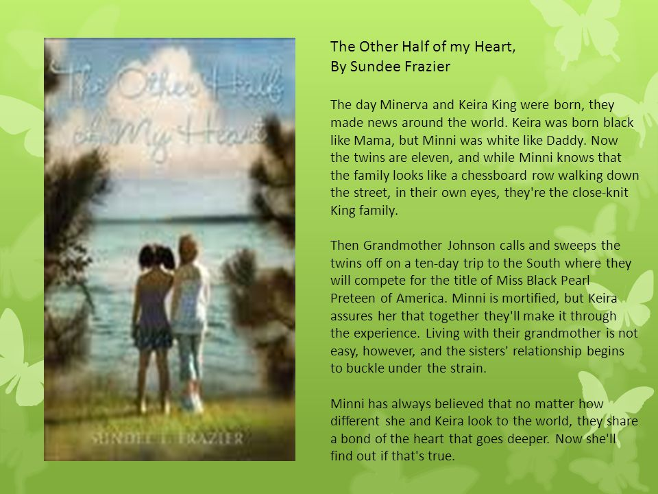 The Other Half of my Heart, By Sundee Frazier The day Minerva and Keira King were born, they made news around the world. Keira was born black like Mam
