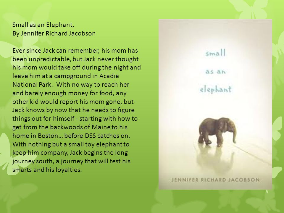 Small as an Elephant, By Jennifer Richard Jacobson Ever since Jack can remember, his mom has been unpredictable, but Jack never thought his mom would