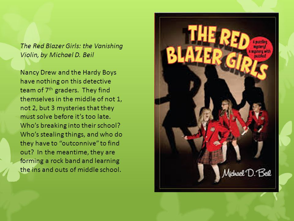 The Red Blazer Girls: the Vanishing Violin, by Michael D. Beil Nancy Drew and the Hardy Boys have nothing on this detective team of 7 th graders. They
