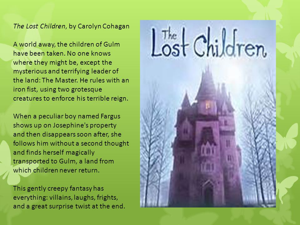 The Lost Children, by Carolyn Cohagan A world away, the children of Gulm have been taken. No one knows where they might be, except the mysterious and