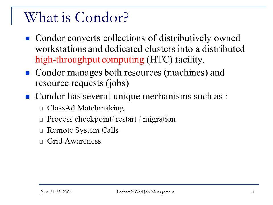 June 21-25, 2004 Lecture2: Grid Job Management 4 What is Condor.