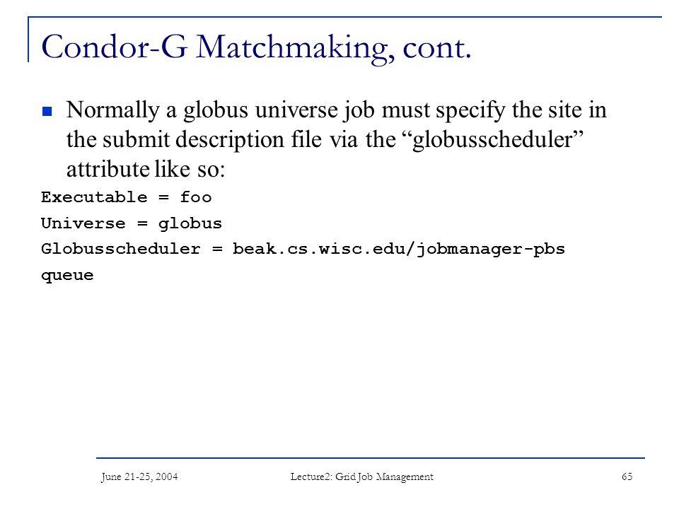 June 21-25, 2004 Lecture2: Grid Job Management 65 Condor-G Matchmaking, cont.