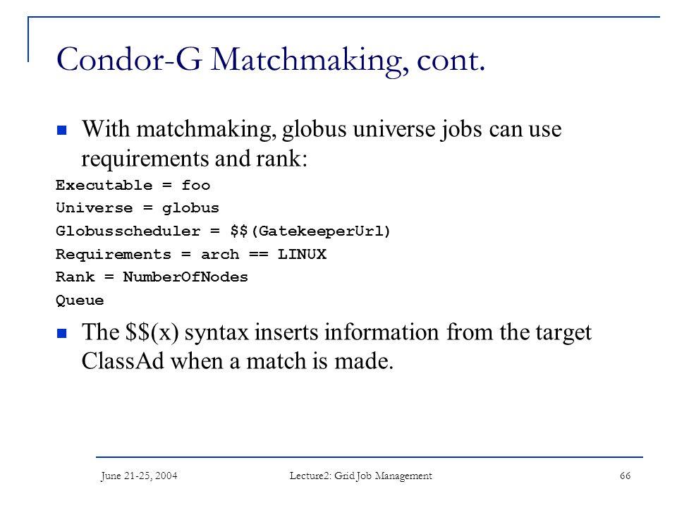 June 21-25, 2004 Lecture2: Grid Job Management 66 Condor-G Matchmaking, cont.