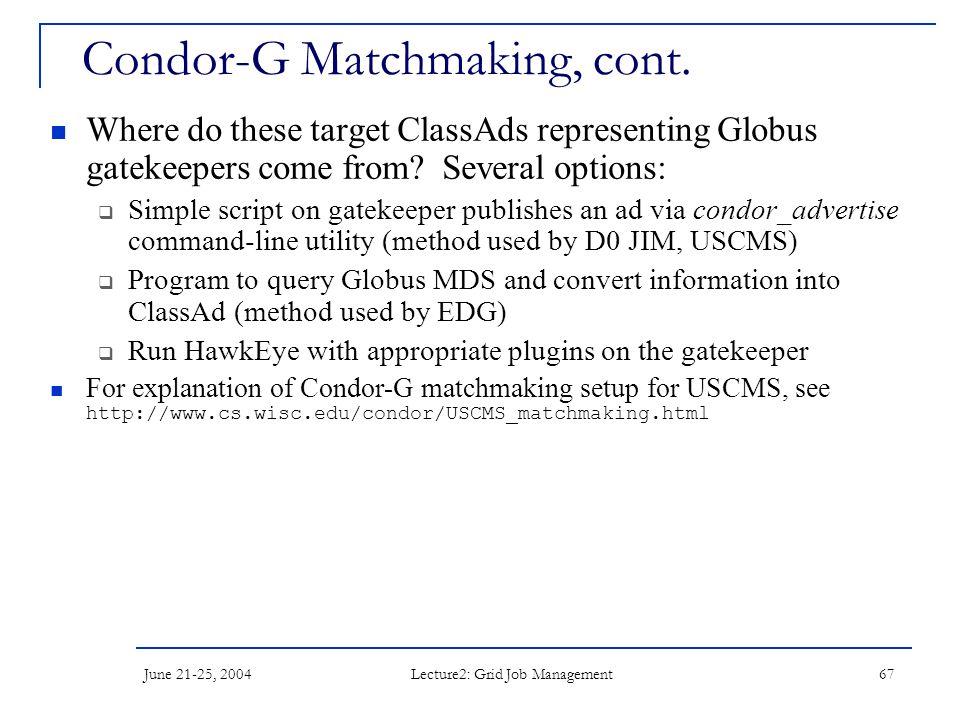 June 21-25, 2004 Lecture2: Grid Job Management 67 Condor-G Matchmaking, cont.