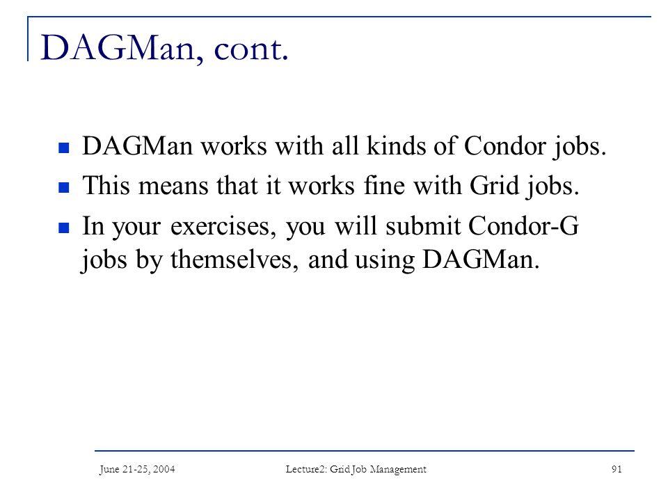 June 21-25, 2004 Lecture2: Grid Job Management 91 DAGMan, cont.