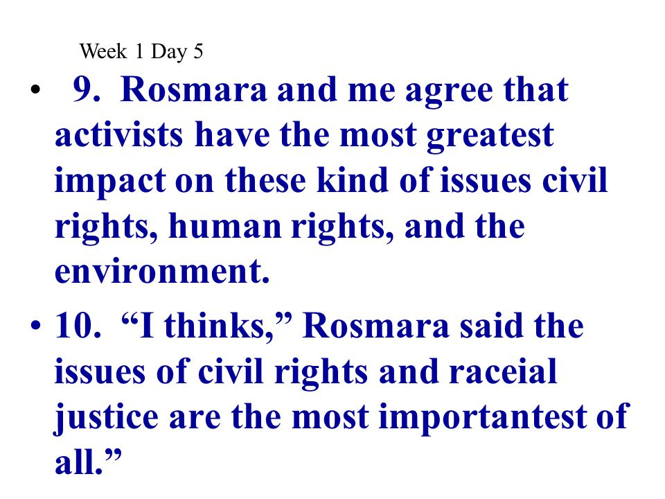 """9. Rosmara and me agree that activists have the most greatest impact on these kind of issues civil rights, human rights, and the environment. 10. """"I t"""