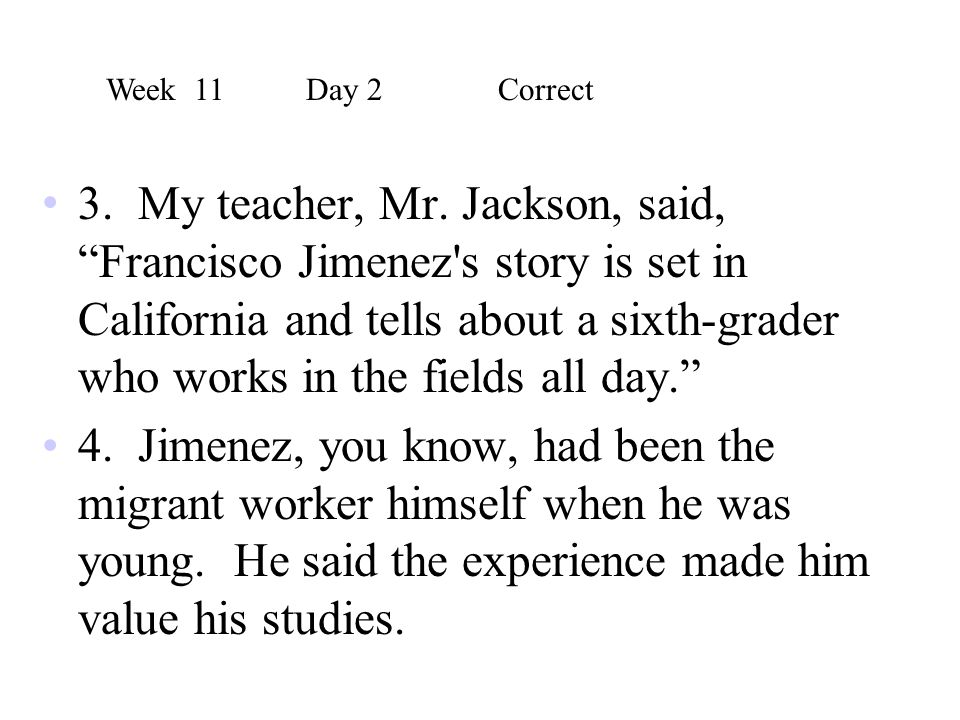 """3. My teacher, Mr. Jackson, said, """"Francisco Jimenez's story is set in California and tells about a sixth-grader who works in the fields all day."""" 4."""