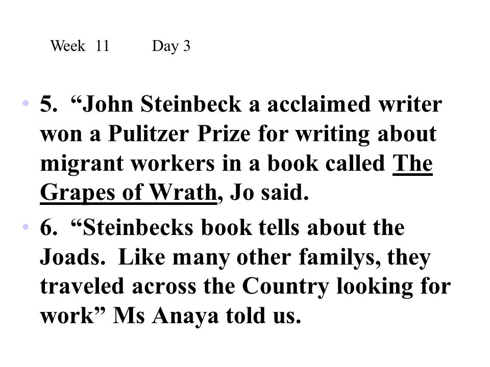 """5. """"John Steinbeck a acclaimed writer won a Pulitzer Prize for writing about migrant workers in a book called The Grapes of Wrath, Jo said. 6. """"Steinb"""