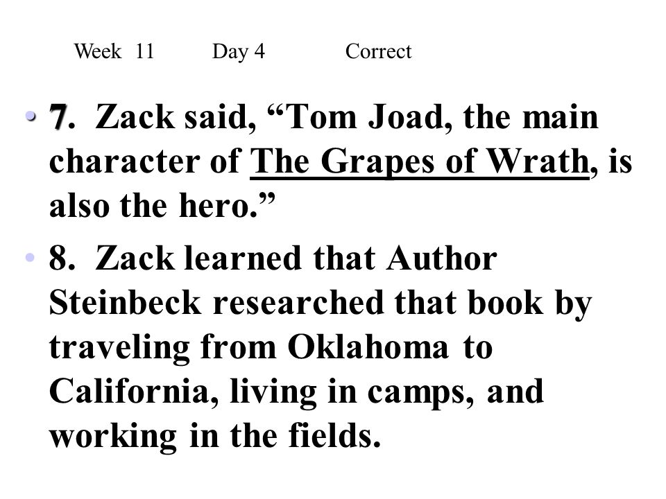"""7 7. Zack said, """"Tom Joad, the main character of The Grapes of Wrath, is also the hero."""" 8. Zack learned that Author Steinbeck researched that book by"""