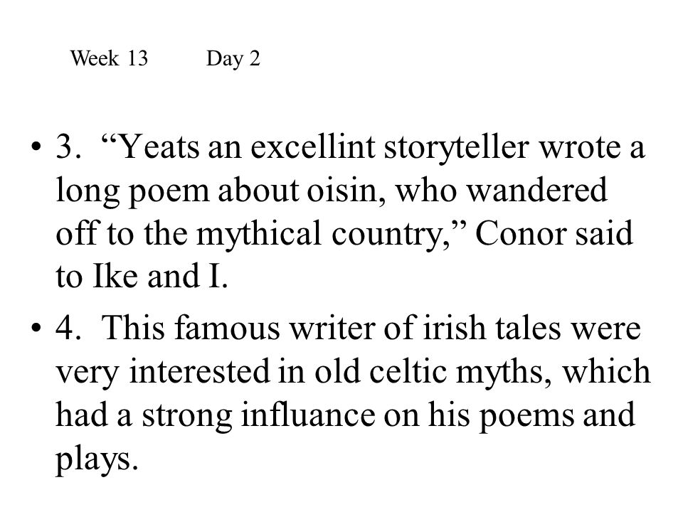 """3. """"Yeats an excellint storyteller wrote a long poem about oisin, who wandered off to the mythical country,"""" Conor said to Ike and I. 4. This famous w"""