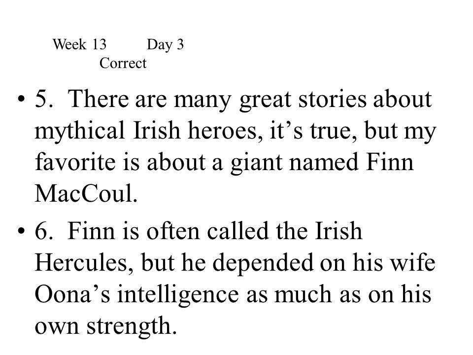 5. There are many great stories about mythical Irish heroes, it's true, but my favorite is about a giant named Finn MacCoul. 6. Finn is often called t