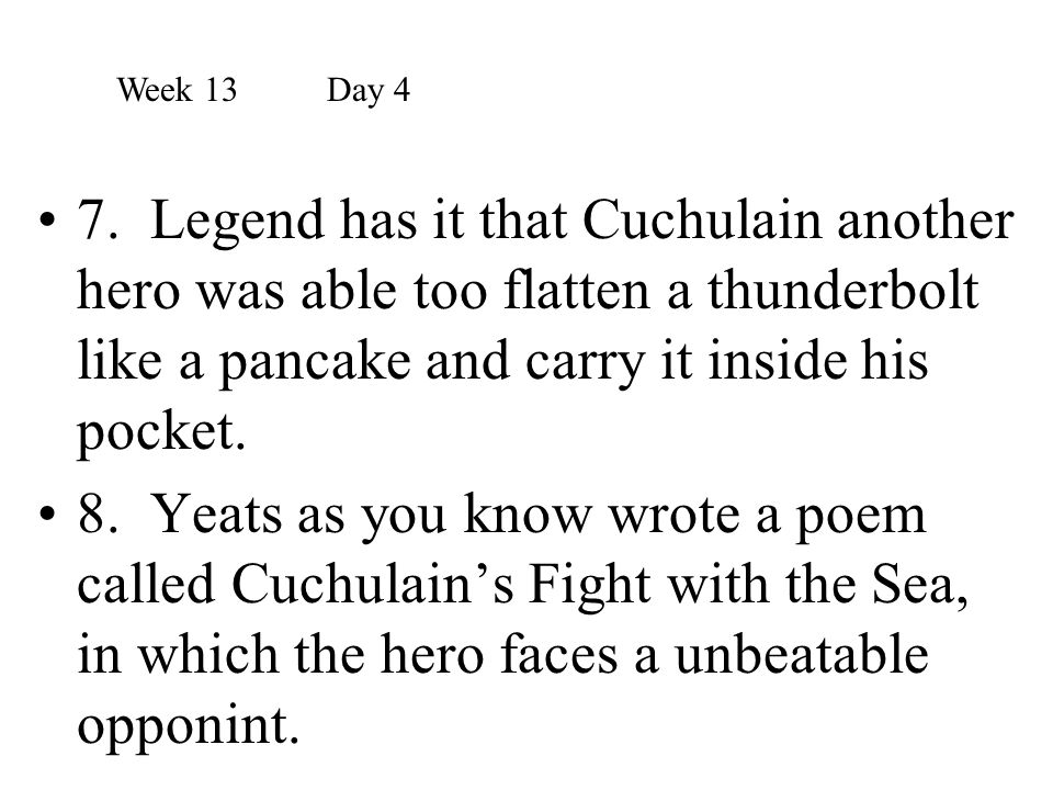 7. Legend has it that Cuchulain another hero was able too flatten a thunderbolt like a pancake and carry it inside his pocket. 8. Yeats as you know wr