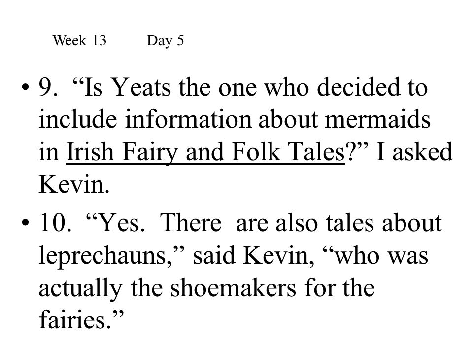 """9. """"Is Yeats the one who decided to include information about mermaids in Irish Fairy and Folk Tales?"""" I asked Kevin. 10. """"Yes. There are also tales a"""