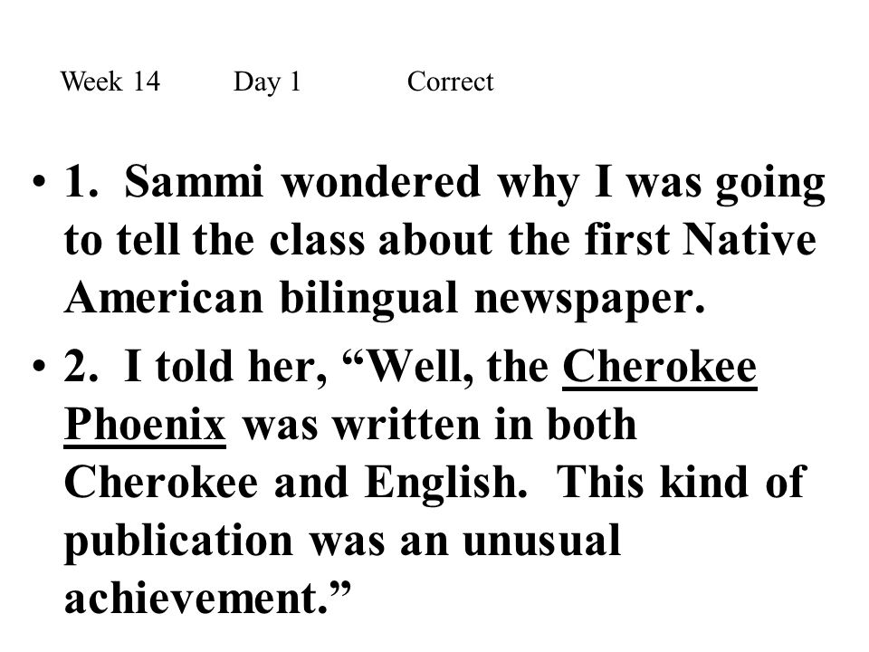 """1. Sammi wondered why I was going to tell the class about the first Native American bilingual newspaper. 2. I told her, """"Well, the Cherokee Phoenix wa"""
