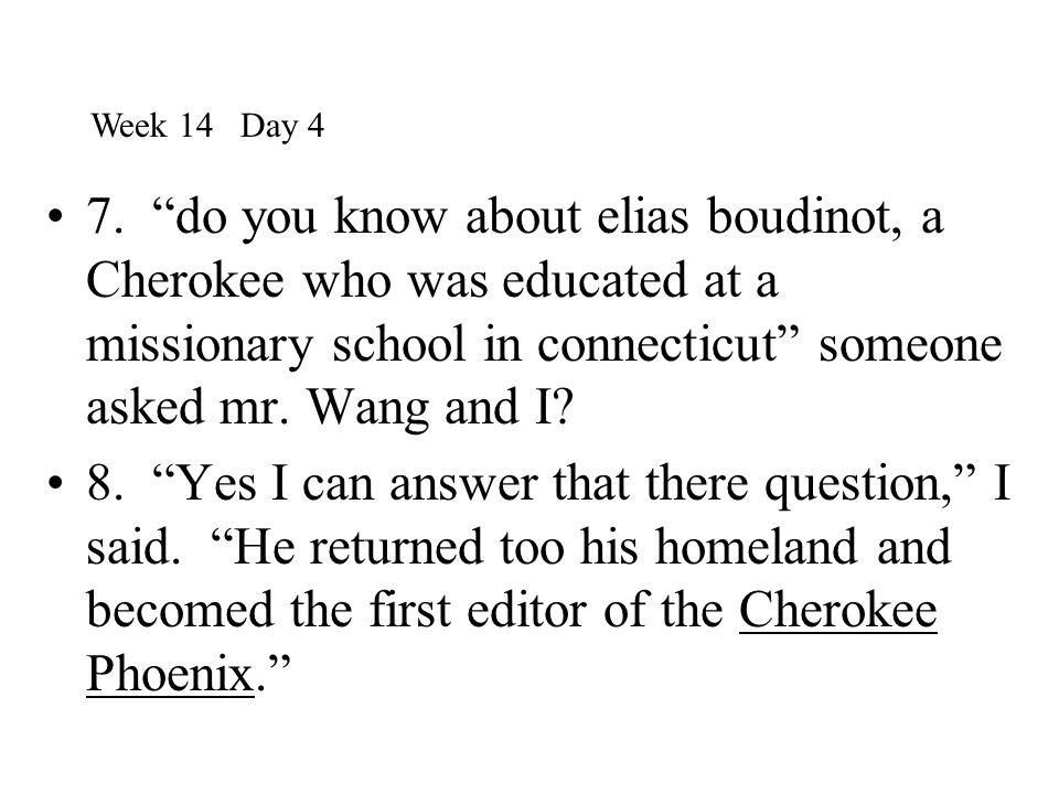 """7. """"do you know about elias boudinot, a Cherokee who was educated at a missionary school in connecticut"""" someone asked mr. Wang and I? 8. """"Yes I can a"""