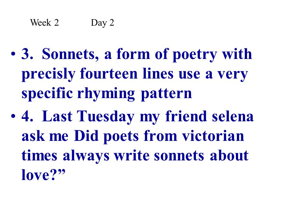 3. Sonnets, a form of poetry with precisly fourteen lines use a very specific rhyming pattern 4. Last Tuesday my friend selena ask me Did poets from v