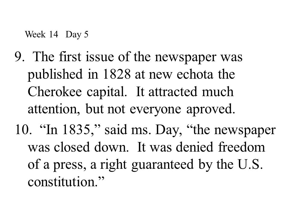 9. The first issue of the newspaper was published in 1828 at new echota the Cherokee capital. It attracted much attention, but not everyone aproved. 1
