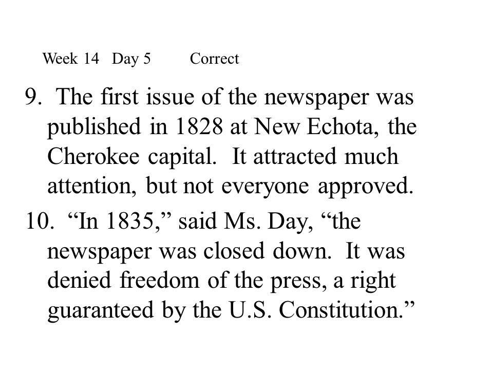 9. The first issue of the newspaper was published in 1828 at New Echota, the Cherokee capital. It attracted much attention, but not everyone approved.