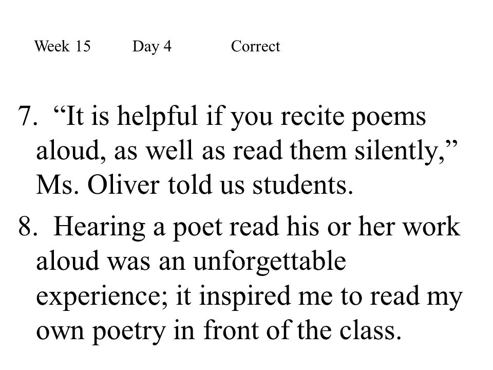 """7. """"It is helpful if you recite poems aloud, as well as read them silently,"""" Ms. Oliver told us students. 8. Hearing a poet read his or her work aloud"""