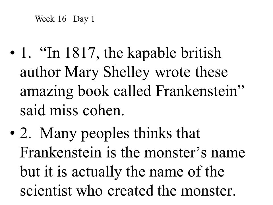 """1. """"In 1817, the kapable british author Mary Shelley wrote these amazing book called Frankenstein"""" said miss cohen. 2. Many peoples thinks that Franke"""
