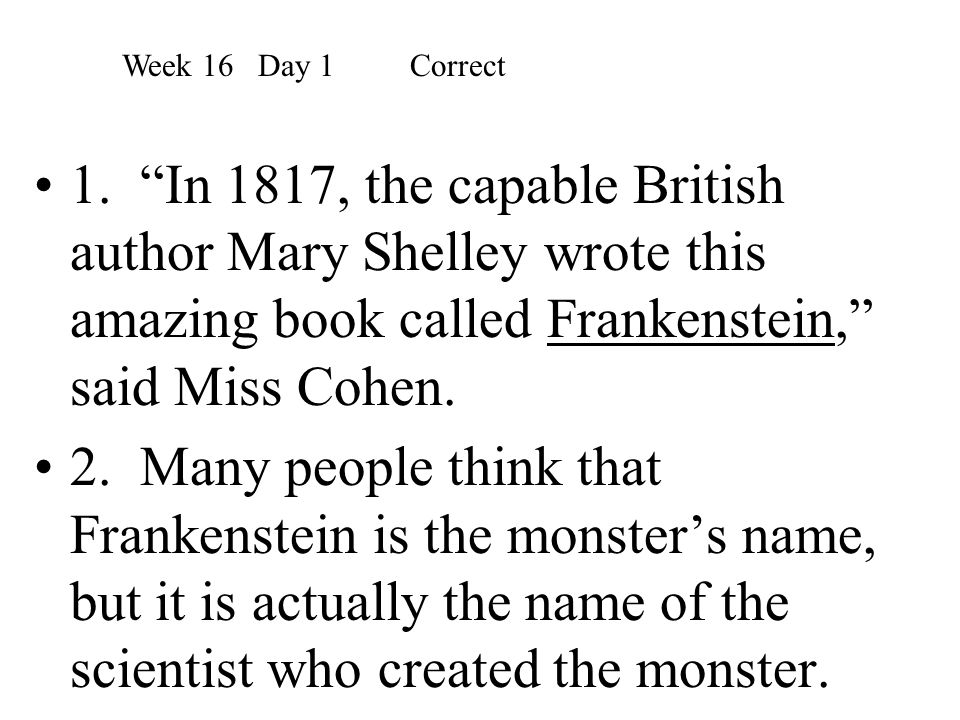 """1. """"In 1817, the capable British author Mary Shelley wrote this amazing book called Frankenstein,"""" said Miss Cohen. 2. Many people think that Frankens"""