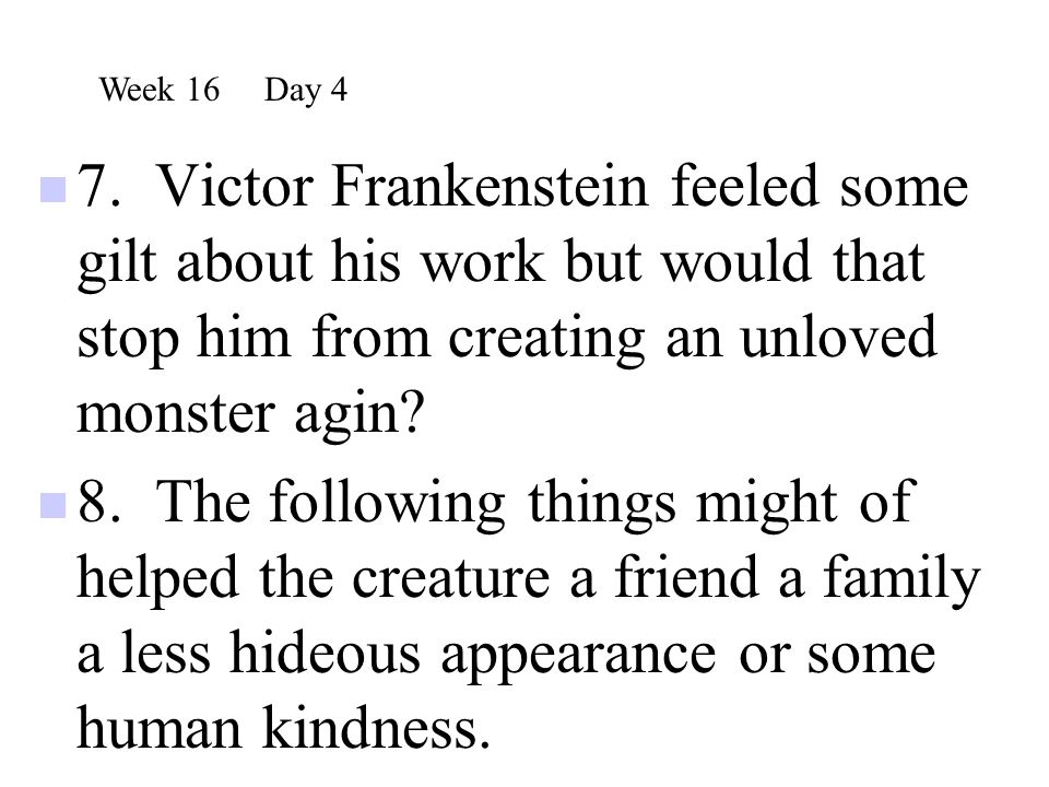 7. Victor Frankenstein feeled some gilt about his work but would that stop him from creating an unloved monster agin? 8. The following things might of