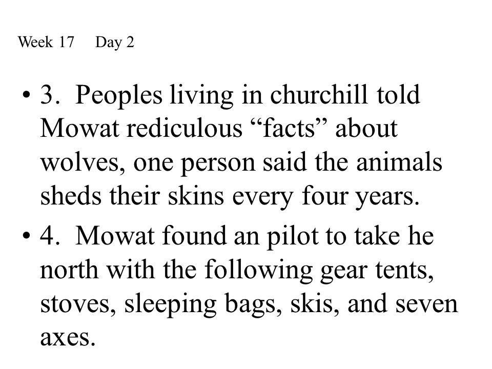 """3. Peoples living in churchill told Mowat rediculous """"facts"""" about wolves, one person said the animals sheds their skins every four years. 4. Mowat fo"""