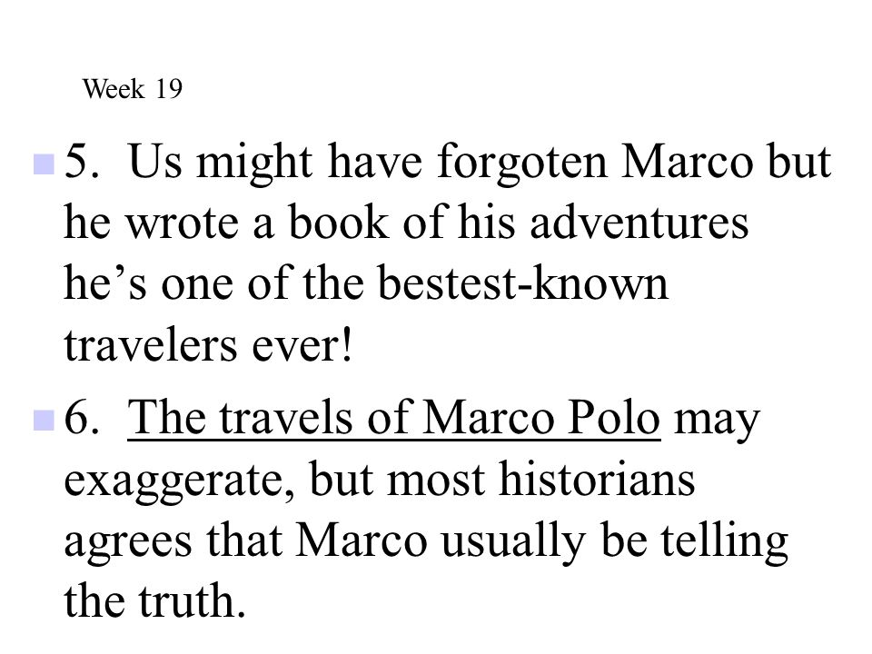 5. Us might have forgoten Marco but he wrote a book of his adventures he's one of the bestest-known travelers ever! 6. The travels of Marco Polo may e