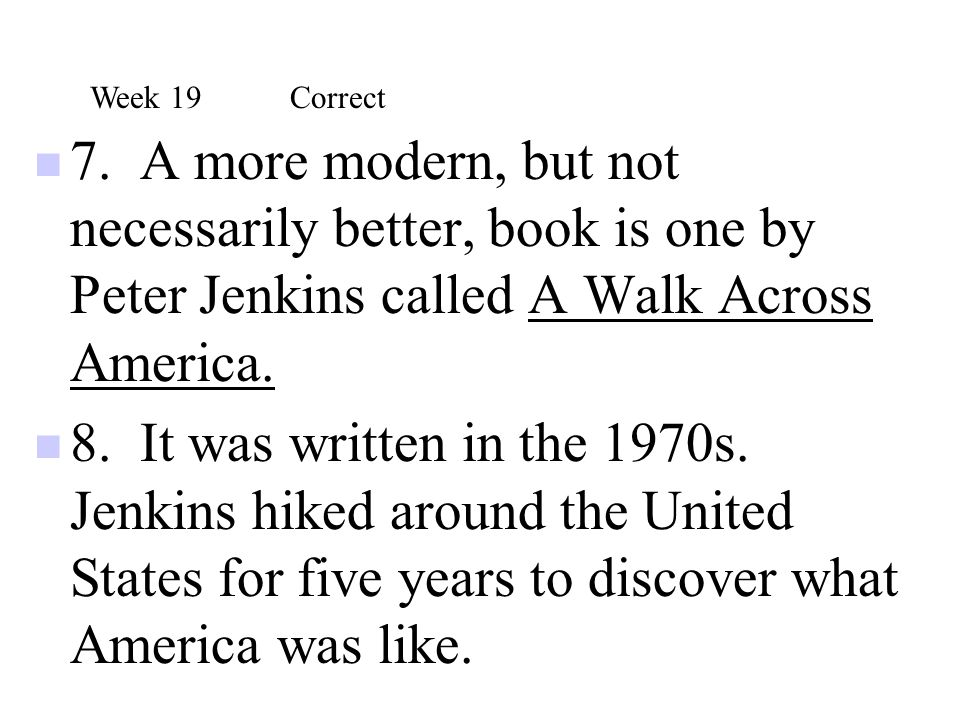 7. A more modern, but not necessarily better, book is one by Peter Jenkins called A Walk Across America. 8. It was written in the 1970s. Jenkins hiked