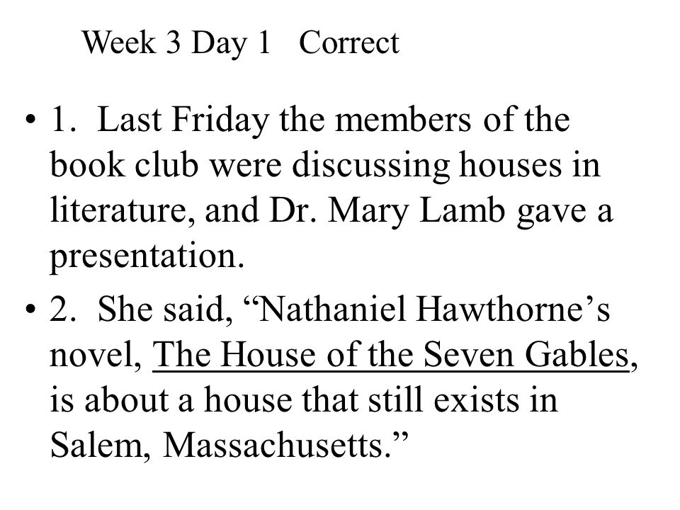 """1. Last Friday the members of the book club were discussing houses in literature, and Dr. Mary Lamb gave a presentation. 2. She said, """"Nathaniel Hawth"""