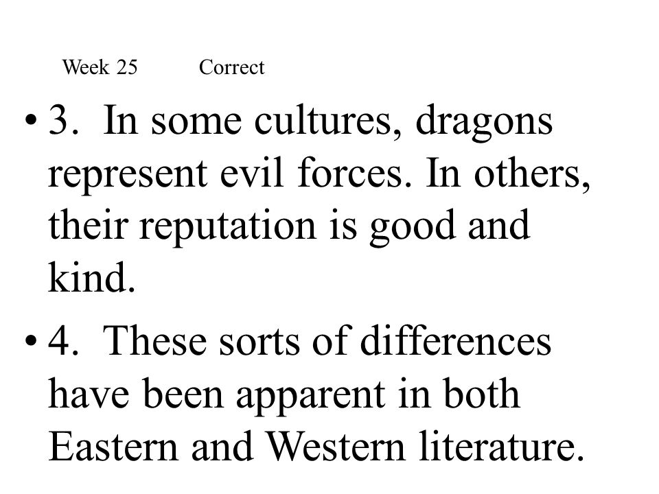 3. In some cultures, dragons represent evil forces. In others, their reputation is good and kind. 4. These sorts of differences have been apparent in