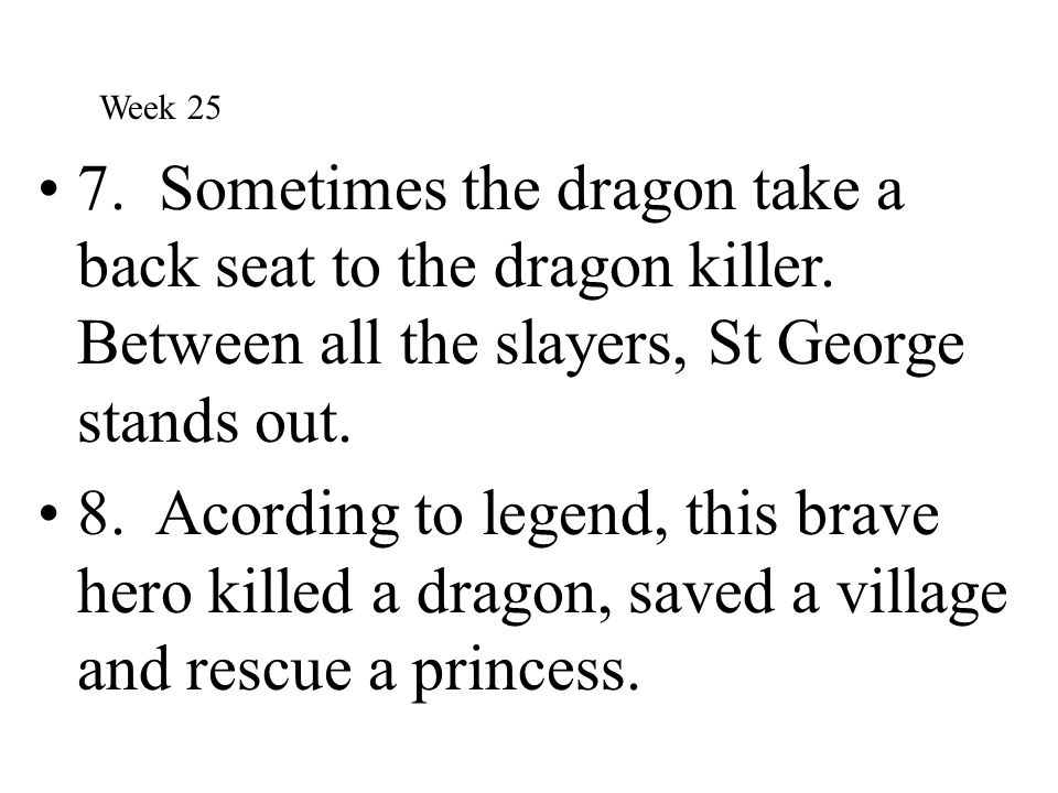 7. Sometimes the dragon take a back seat to the dragon killer. Between all the slayers, St George stands out. 8. Acording to legend, this brave hero k