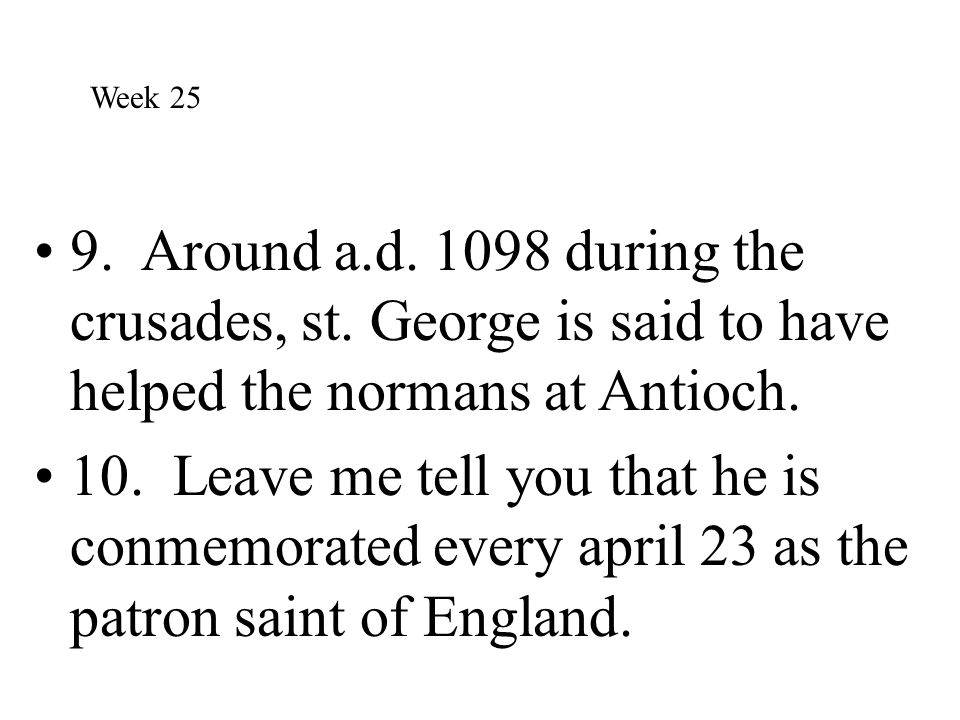 9. Around a.d. 1098 during the crusades, st. George is said to have helped the normans at Antioch. 10. Leave me tell you that he is conmemorated every