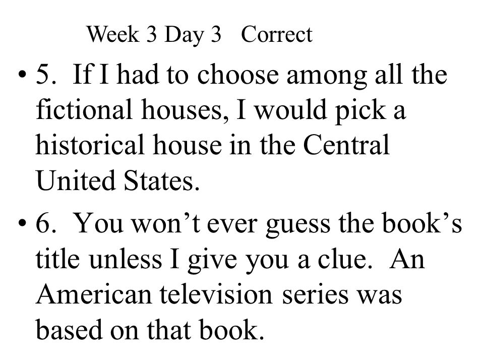 5. If I had to choose among all the fictional houses, I would pick a historical house in the Central United States. 6. You won't ever guess the book's