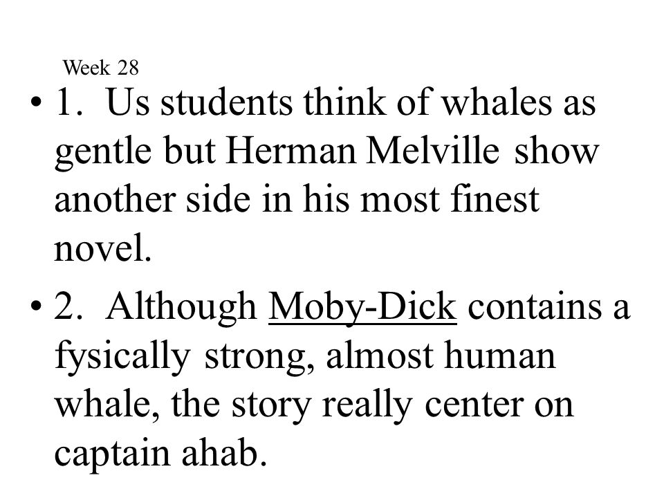 1. Us students think of whales as gentle but Herman Melville show another side in his most finest novel. 2. Although Moby-Dick contains a fysically st