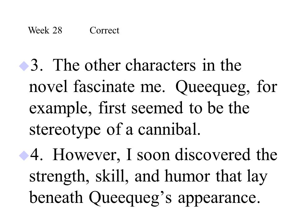  3. The other characters in the novel fascinate me. Queequeg, for example, first seemed to be the stereotype of a cannibal.  4. However, I soon disc
