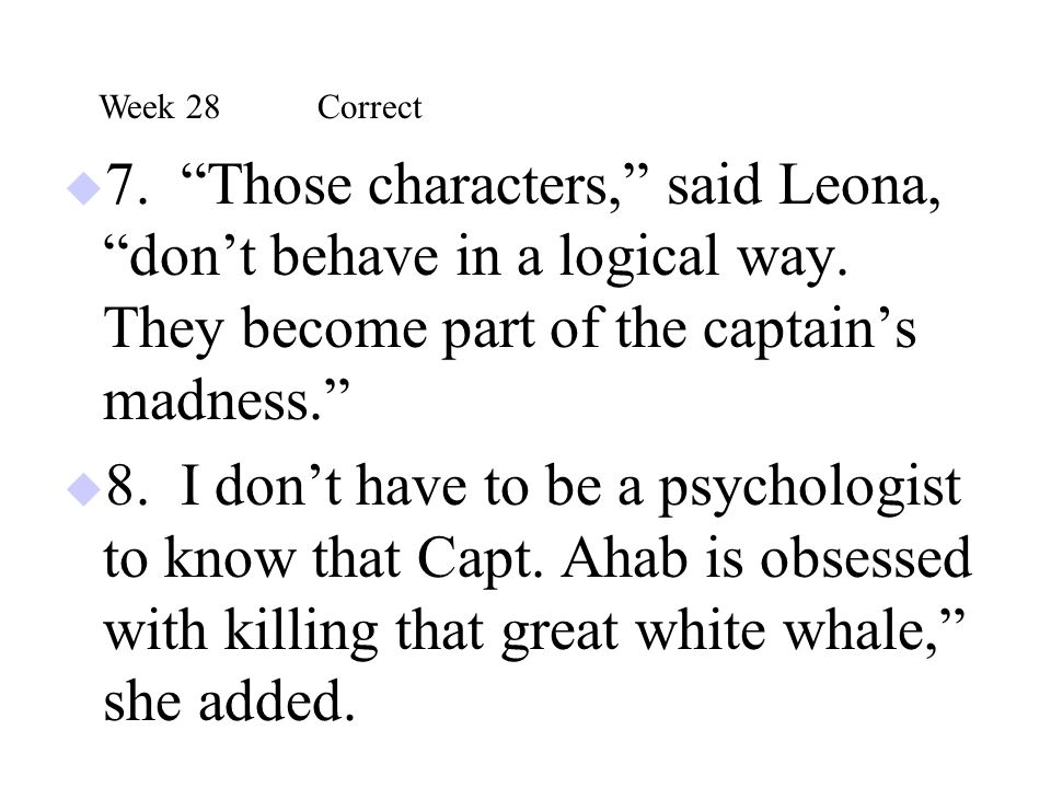 """ 7. """"Those characters,"""" said Leona, """"don't behave in a logical way. They become part of the captain's madness.""""  8. I don't have to be a psychologis"""