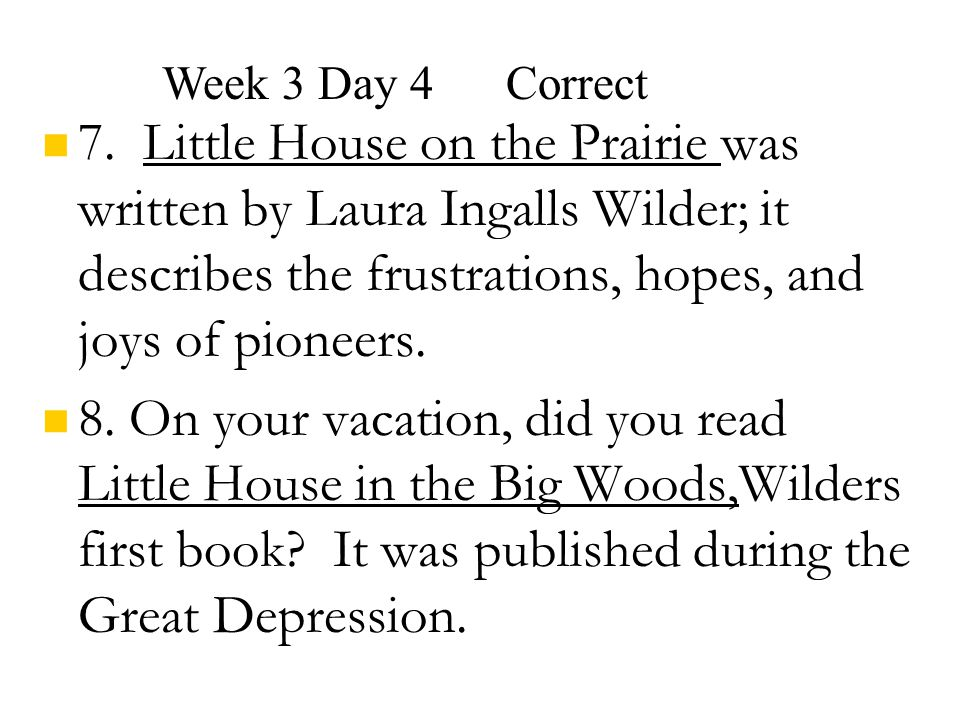7. Little House on the Prairie was written by Laura Ingalls Wilder; it describes the frustrations, hopes, and joys of pioneers. 8. On your vacation, d