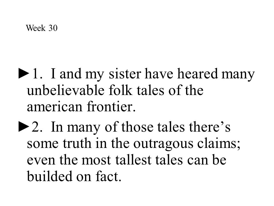 ► 1. I and my sister have heared many unbelievable folk tales of the american frontier. ► 2. In many of those tales there's some truth in the outragou