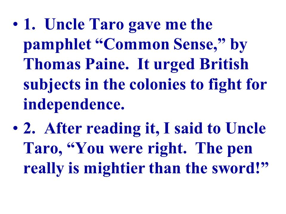 """1. Uncle Taro gave me the pamphlet """"Common Sense,"""" by Thomas Paine. It urged British subjects in the colonies to fight for independence. 2. After read"""