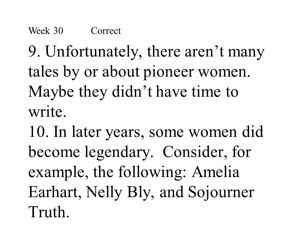 9. Unfortunately, there aren't many tales by or about pioneer women. Maybe they didn't have time to write. 10. In later years, some women did become l