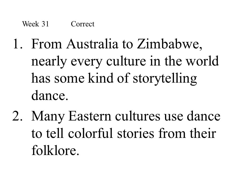 1.From Australia to Zimbabwe, nearly every culture in the world has some kind of storytelling dance. 2.Many Eastern cultures use dance to tell colorfu